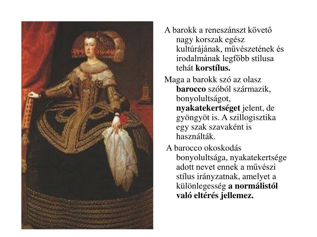 A barokk a reneszánszt követő nagy korszak egész kultúrájának, művészetének és irodalmának legfőbb stílusa tehát