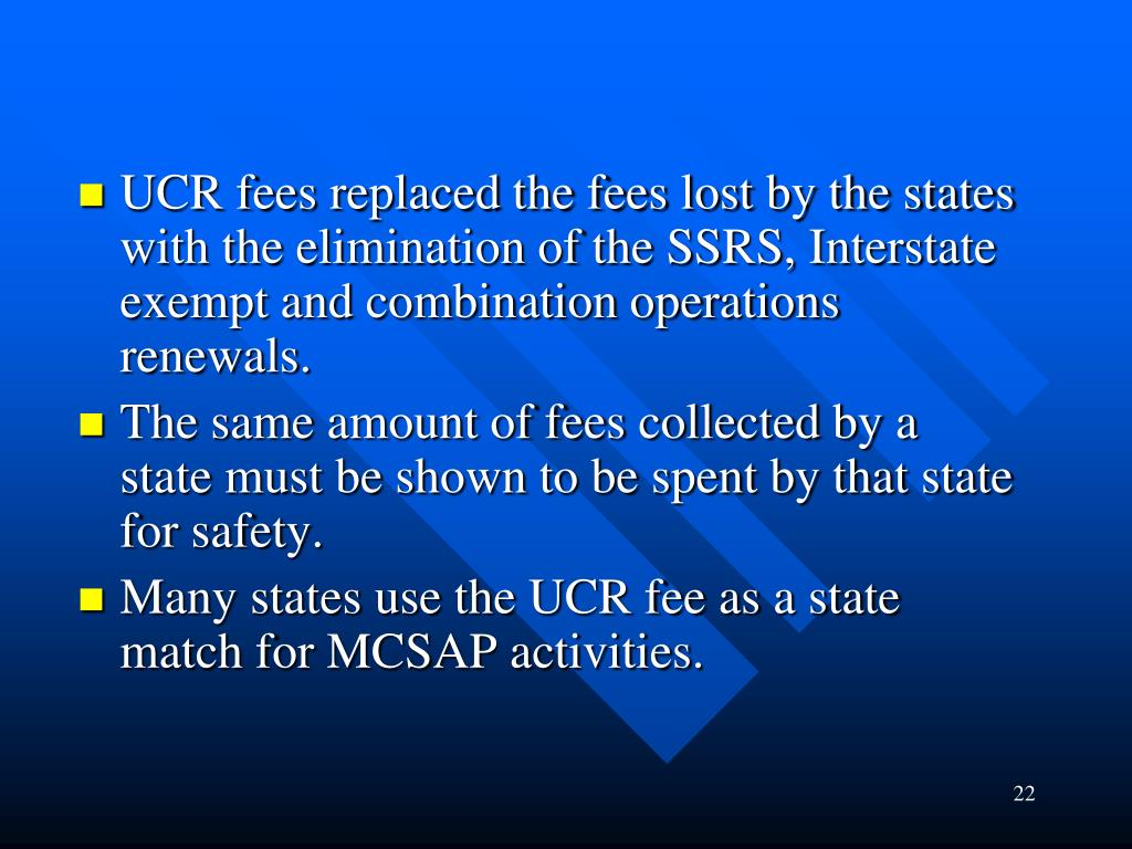 UCR fees replaced the fees lost by the states with the elimination of the SSRS, Interstate exempt and combination operations renewals.