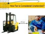 how far is considered unattended