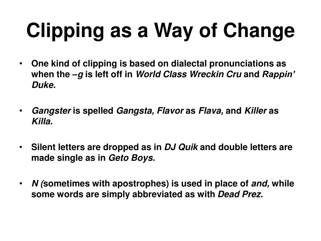 Clipping as a Way of Change