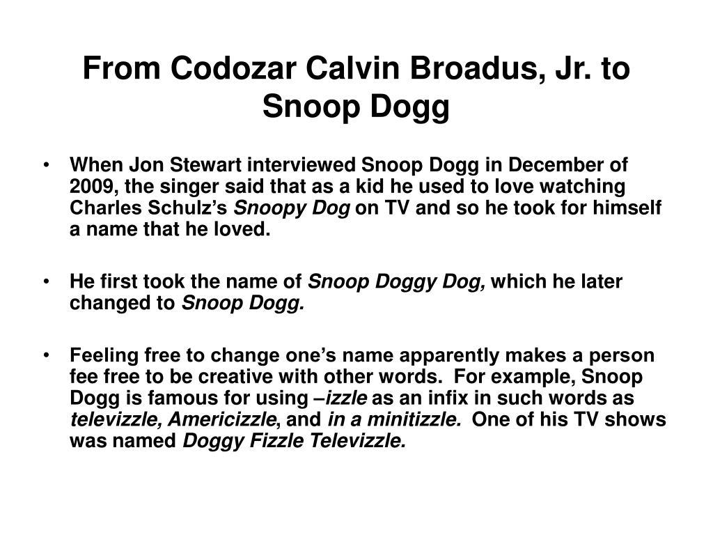From Codozar Calvin Broadus, Jr. to Snoop Dogg