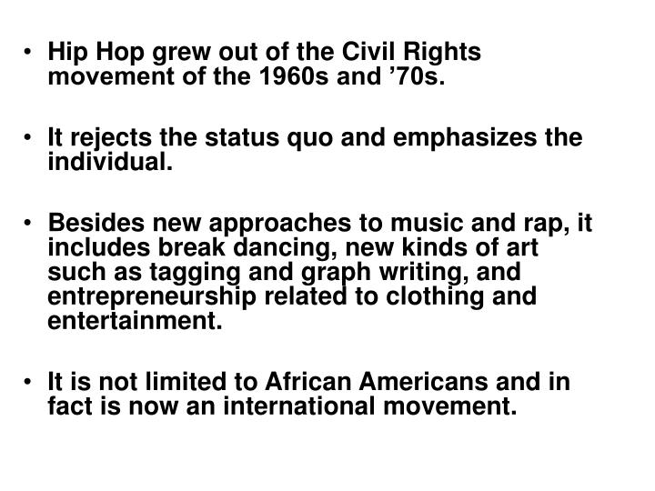Hip Hop grew out of the Civil Rights movement of the 1960s and '70s.