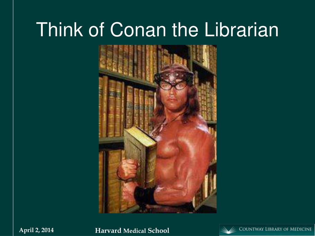 Think of Conan the Librarian