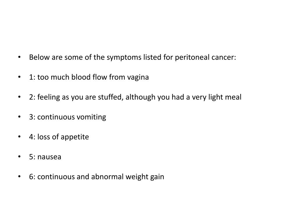 Below are some of the symptoms listed for peritoneal cancer: