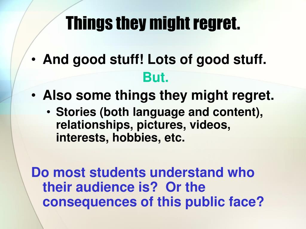Things they might regret.