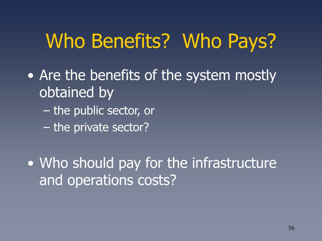 Who Benefits?  Who Pays?