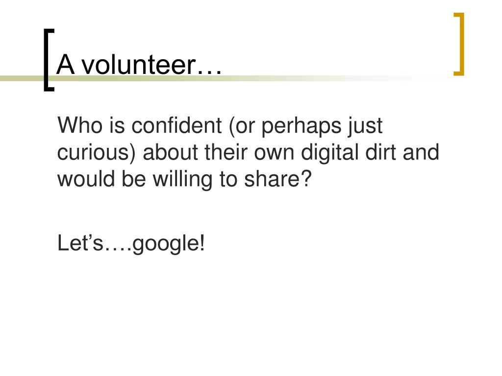 A volunteer…