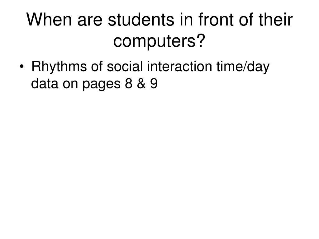 When are students in front of their computers?