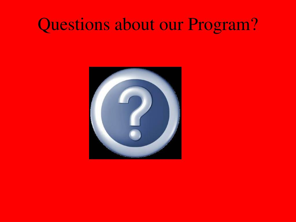 Questions about our Program?