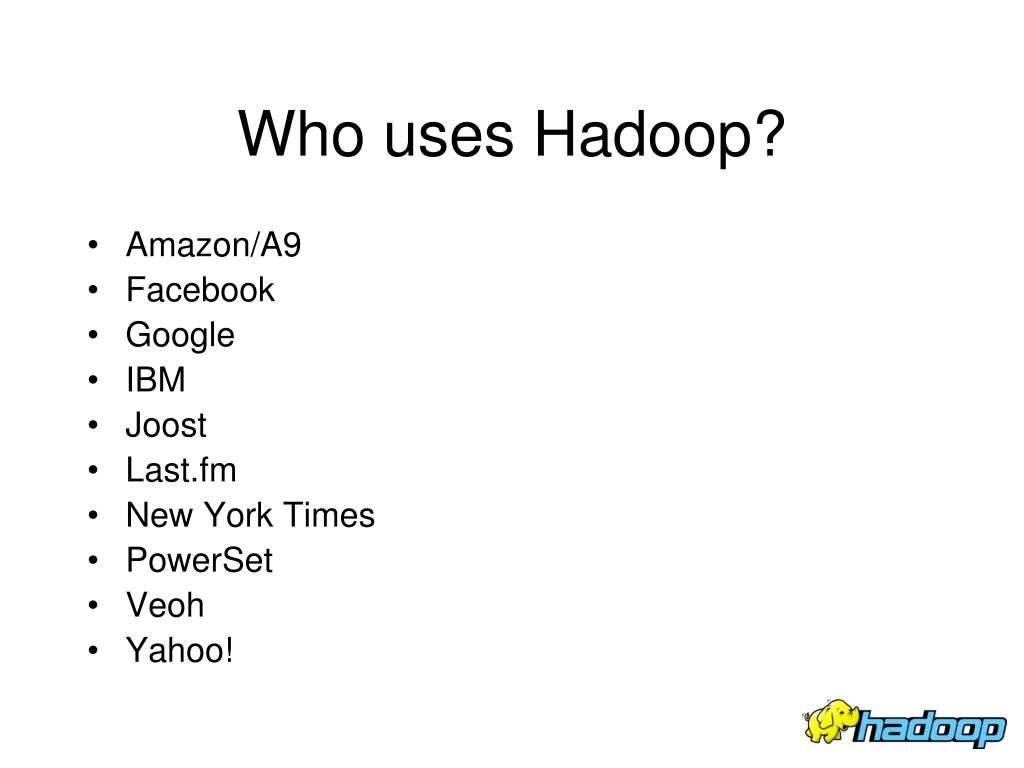 Who uses Hadoop?