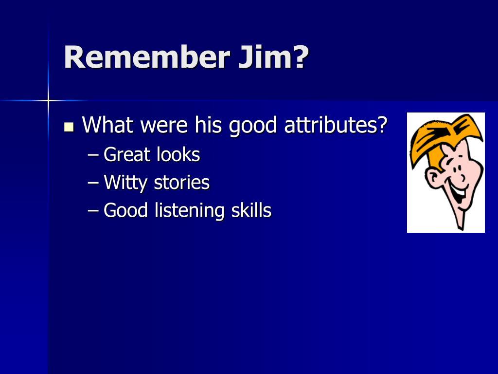 Remember Jim?