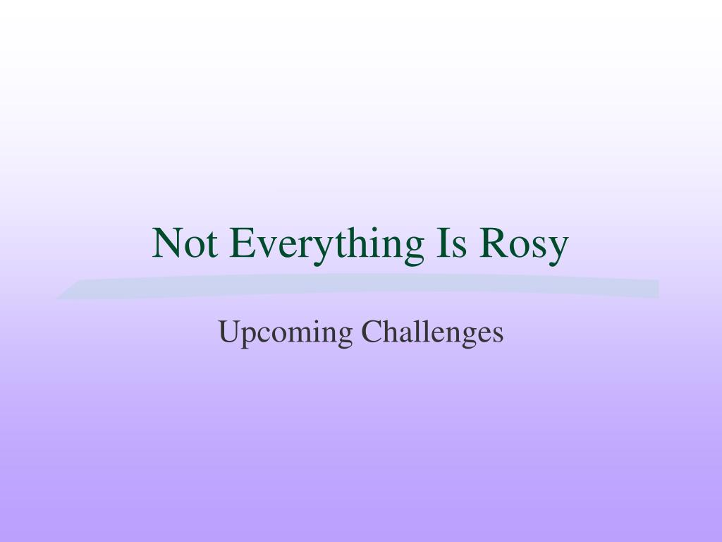 Not Everything Is Rosy