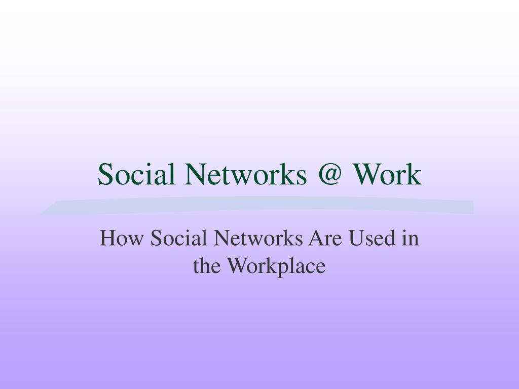 Social Networks @ Work