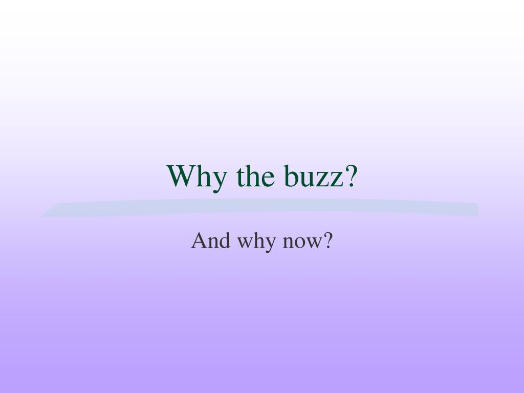 Why the buzz?