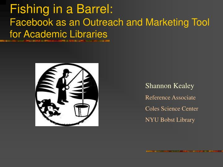 Fishing in a barrel facebook as an outreach and marketing tool for academic libraries