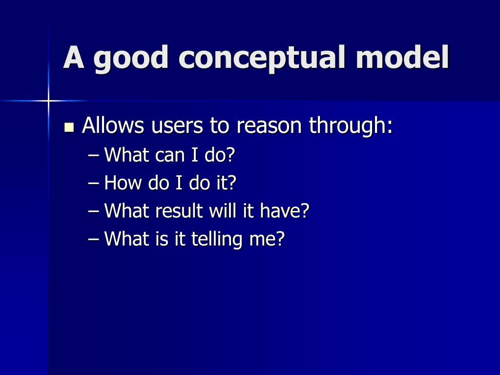 A good conceptual model