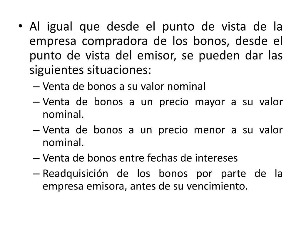 Al igual que desde el punto de vista de la empresa compradora de los bonos, desde el punto de vista del emisor, se pueden dar las siguientes situaciones: