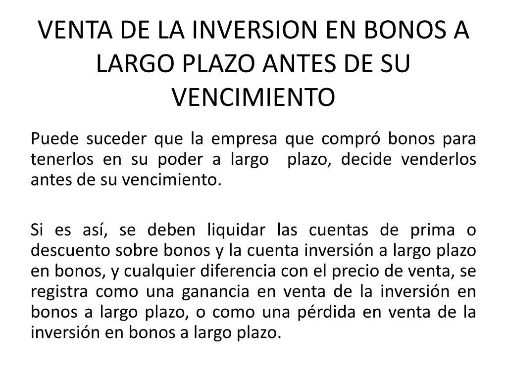 VENTA DE LA INVERSION EN BONOS A LARGO PLAZO ANTES DE SU VENCIMIENTO
