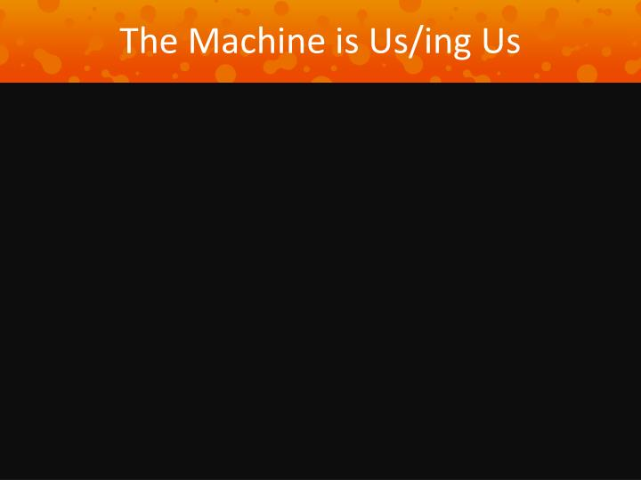 The machine is us ing us