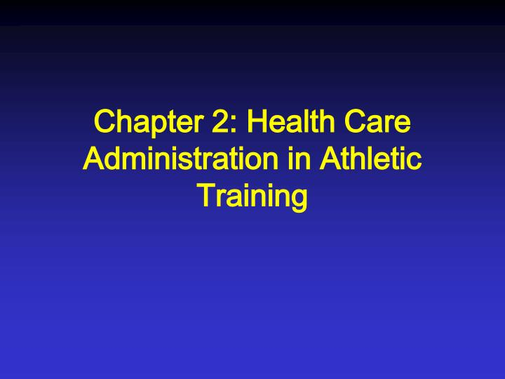 Chapter 2 health care administration in athletic training l.jpg
