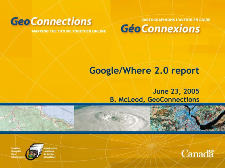 Google where 2 0 report june 23 2005 b mcleod geoconnections