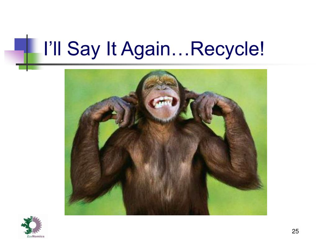 I'll Say It Again…Recycle!