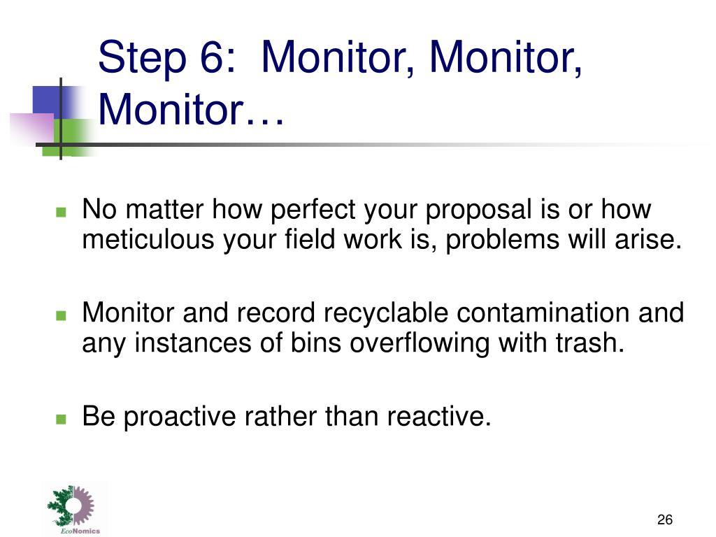 Step 6:  Monitor, Monitor, Monitor…
