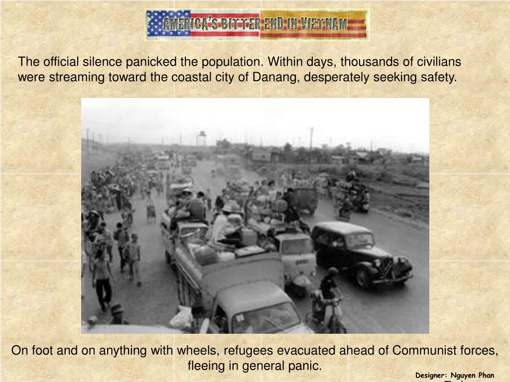 The official silence panicked the population. Within days, thousands of civilians were streaming toward the coastal city of Danang, desperately seeking safety.