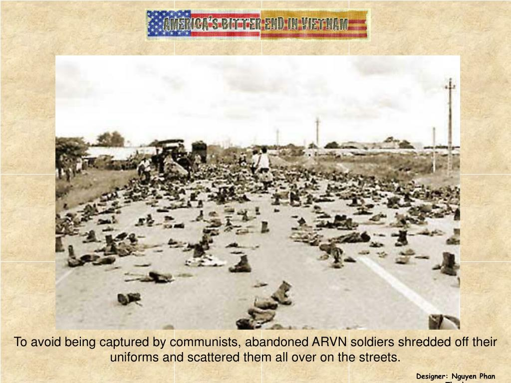 To avoid being captured by communists, abandoned ARVN soldiers shredded off their uniforms and scattered them all over on the streets.