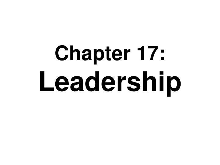 Chapter 17 leadership