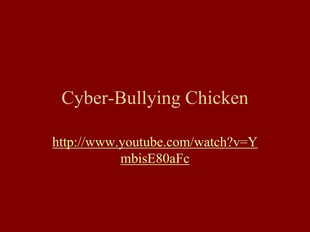 Cyber-Bullying Chicken