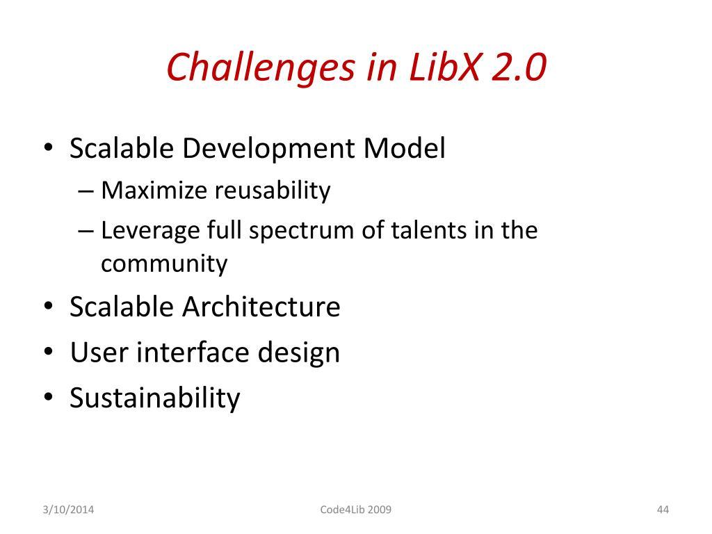 Challenges in LibX 2.0