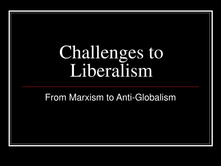 Challenges to liberalism l.jpg