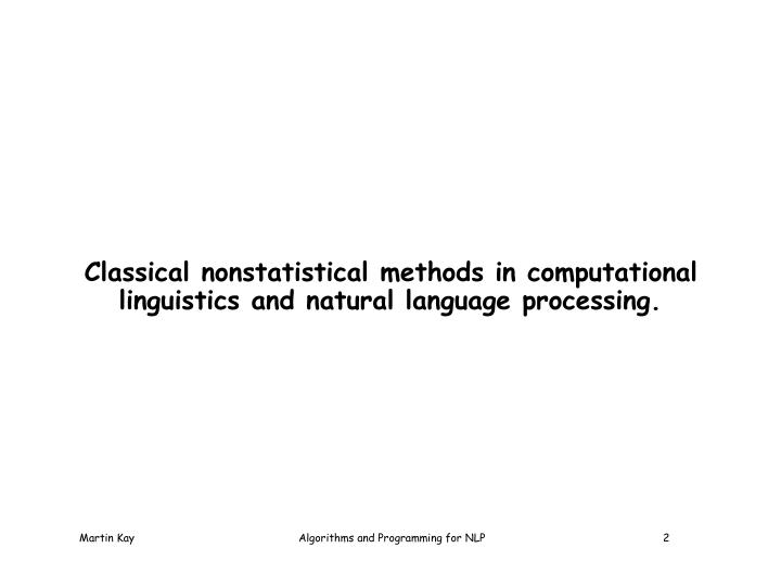 Classical nonstatistical methods in computational linguistics and natural language processing.