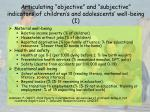 articulating objective and subjective indicators of children s and adolescents well being i