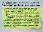 most used scales to measure children s subjective well being b non specific scales