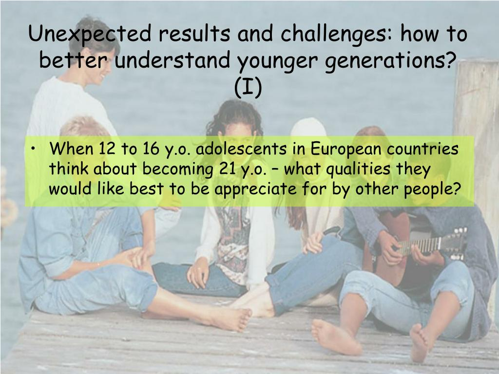 Unexpected results and challenges: how to better understand younger generations? (I)