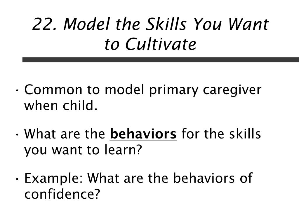 22. Model the Skills You Want to Cultivate