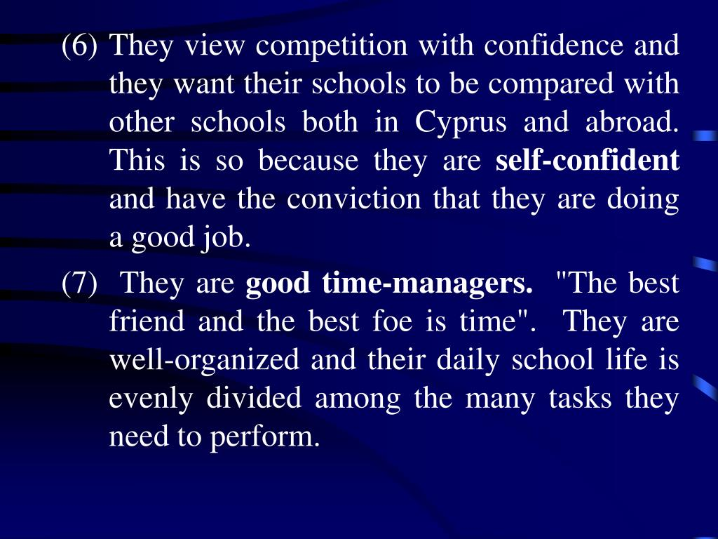 They view competition with confidence and they want their schools to be compared with other schools both in Cyprus and abroad.  This is so because they are