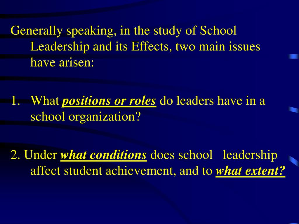 Generally speaking, in the study of School Leadership and its Effects, two main issues have arisen: