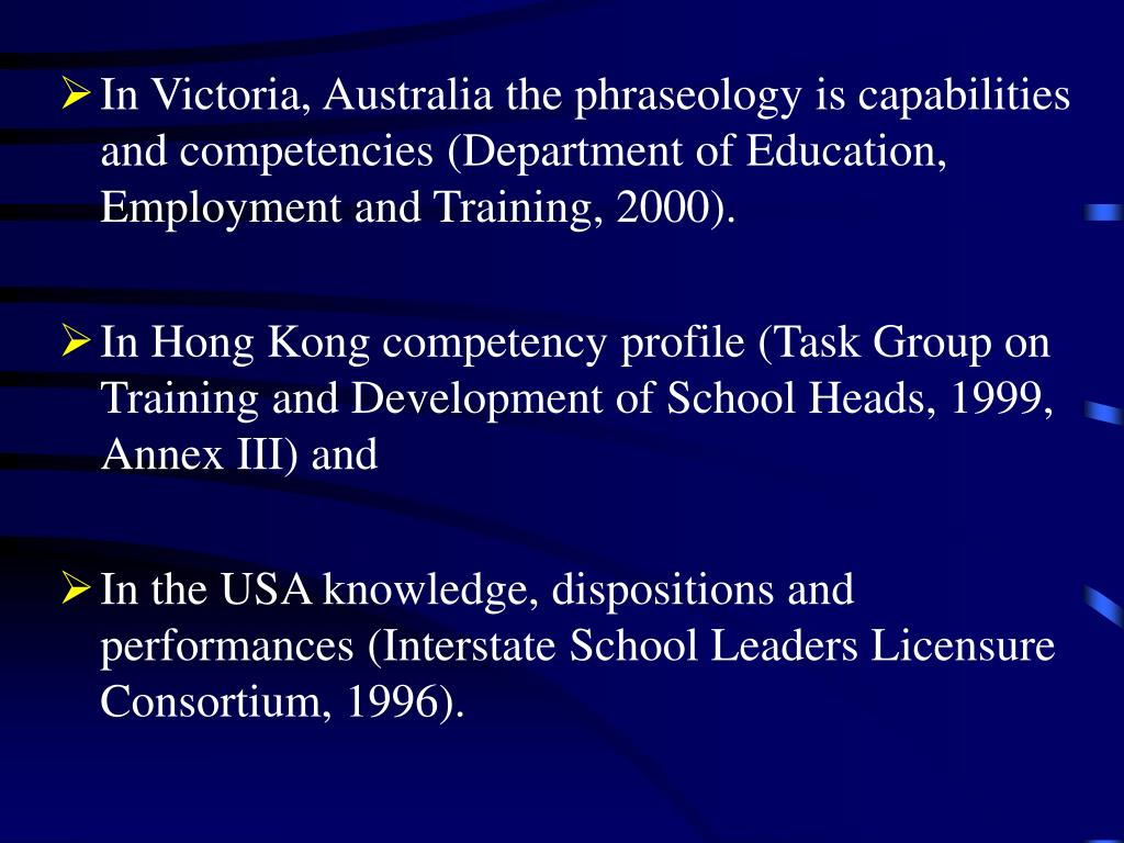In Victoria, Australia the phraseology is capabilities and competencies (Department of Education, Employment and Training, 2000).