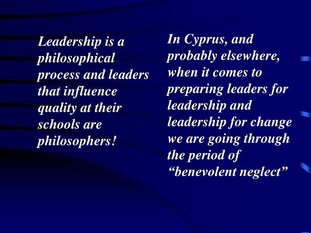 Leadership is a philosophical process and leaders that influence quality at their schools are philosophers!