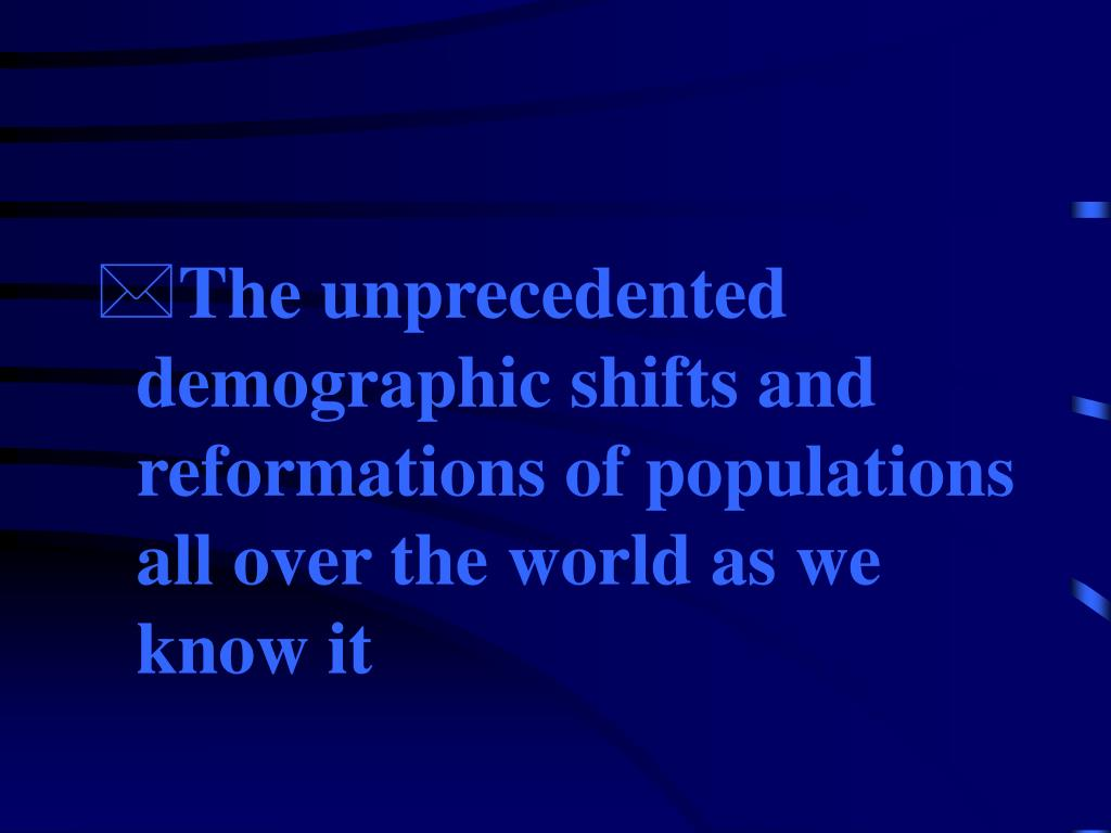 The unprecedented demographic shifts and reformations