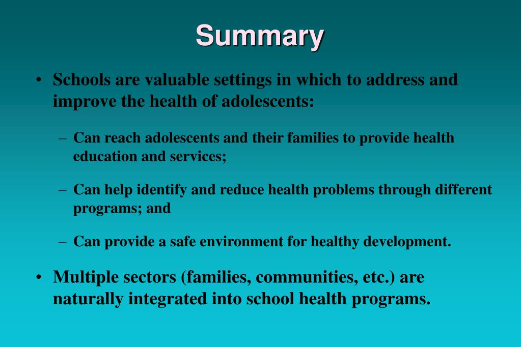 Schools are valuable settings in which to address and improve the health of adolescents: