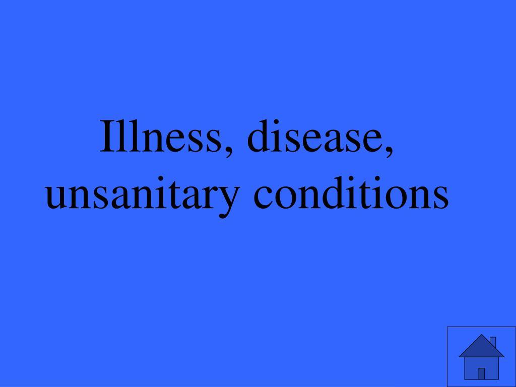 Illness, disease, unsanitary conditions