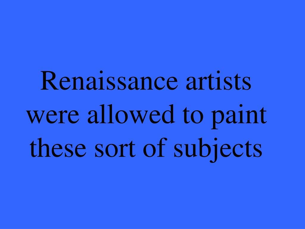Renaissance artists were allowed to paint these sort of subjects