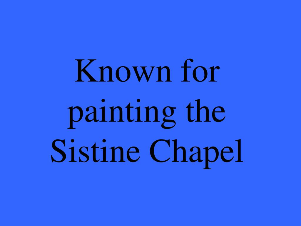 Known for painting the Sistine Chapel