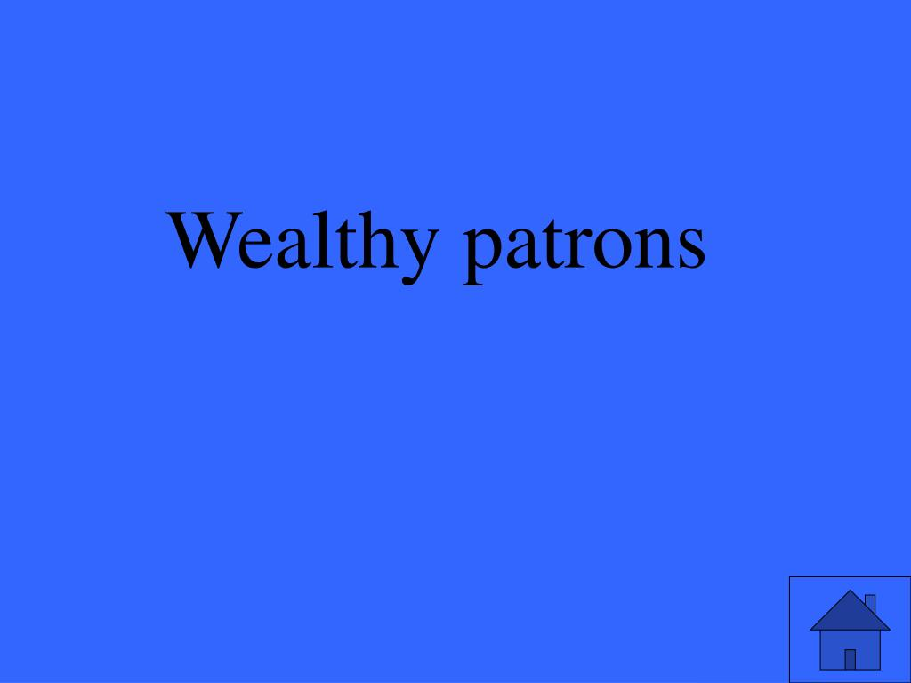 Wealthy patrons