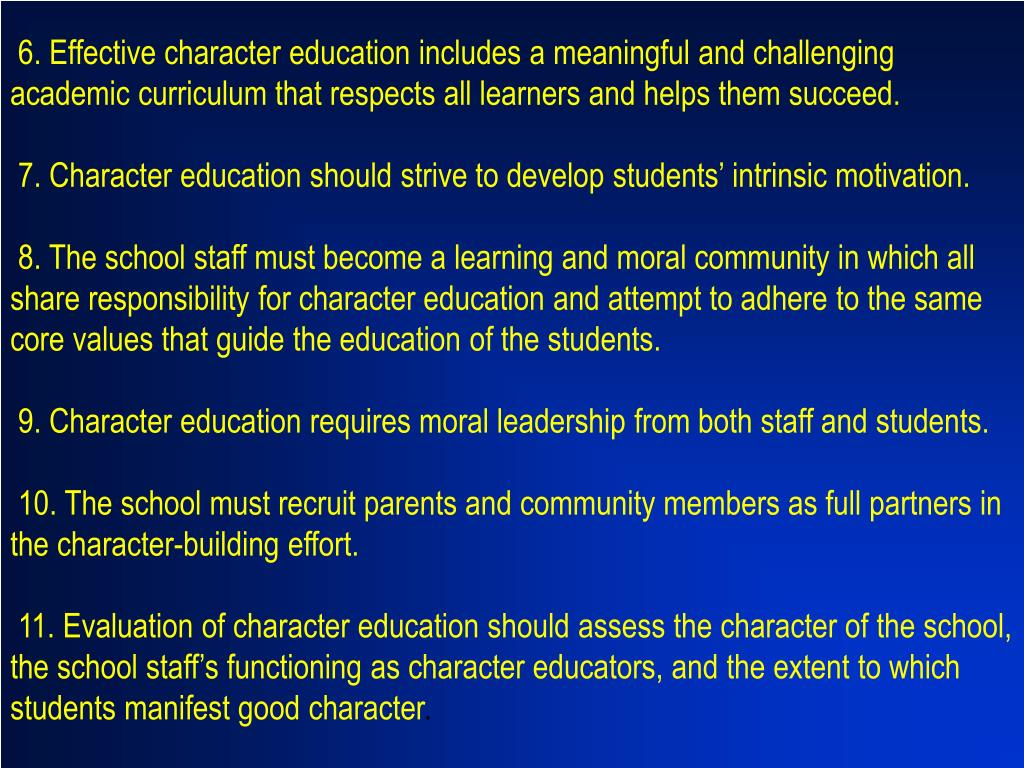 6. Effective character education includes a meaningful and challenging academic curriculum that respects all learners and helps them succeed.