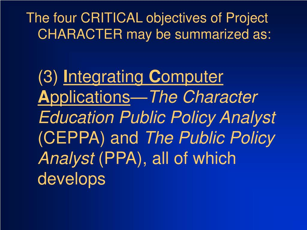 The four CRITICAL objectives of Project CHARACTER may be summarized as: